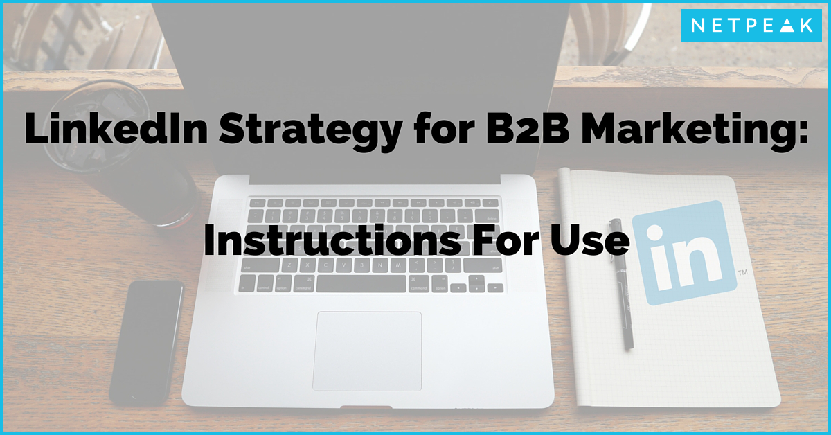 LinkedIn Strategy For B2B Marketing: Instructions For Use